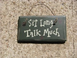 1001SL- Sit Long Talk Much mini wood sign