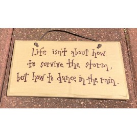 1072CP- Life isn't about how to survive the storm, but how to Dance in the Rain wood sign