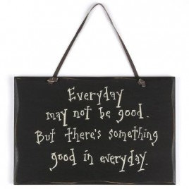 1082CP- Everyday may not be good,but there's something good in everyday wood sign