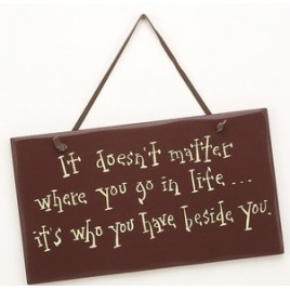 1098CPBM It doesn't matter Where You Go in life it's who you have beside you wood sign