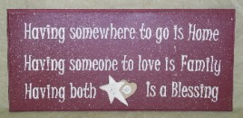 1S14H3 Having Somewhere to go is home Having someone to love is family Having Both is a Blessing Wood Sign