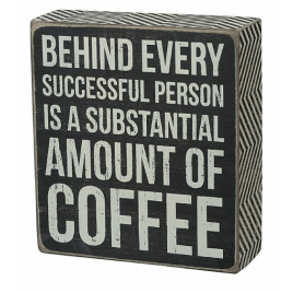 Primitive Wood Box Sign - 21002 Behind Every Successful person is a substantial amount of coffee
