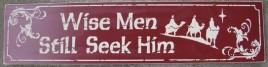 Primitive Wood Sign 24-750 Wise Men Still Seek Him