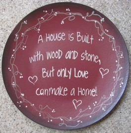 Primitive Wood Plate 2473H - A House is Built with wood and stone,but only love can make a home