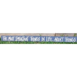 279832MIT The Most Important Things in Life...Aren't things wood sign