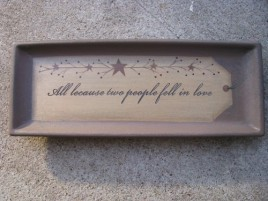 Primitive Wood Plate 31566A-All Because 2 people fell in love