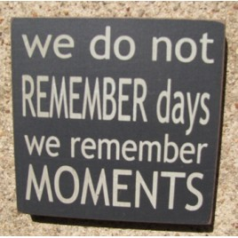 32348WB - We Do Not Remember Days we remember moments wood sign