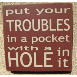 32349PM-Put Your Troubles in your Pocket with a hole in it wood sign