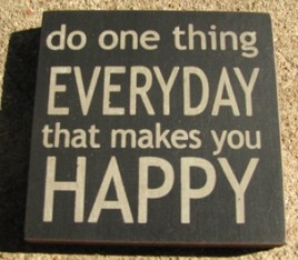 32355EB - Do One Thing Everyday that makes you happy wood block