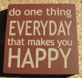 32355EM - Do One Thing Everyday that makes you happy wood block