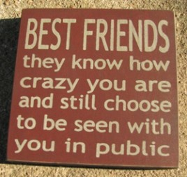 32362BM-Best Friends they know how crazy you are and still choose to be seen with you in public wood sign