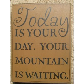32415G -Today is your Day Your mountain is waiting. Box Sign