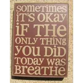 32417R - Sometimes It's Okay if the only thing you did today is breathe wood box sign