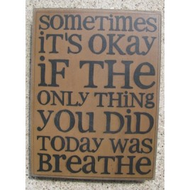 32417G - Sometimes It's Okay if the only thing you did today is breathe wood box sign