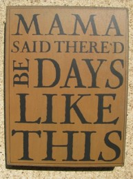 32424G - Mama Said Thered Be Days like This box sign