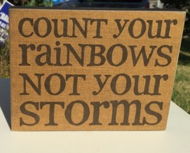 Primitive Wood Box Sign -  32557- Count Your Rainbows Not Your Storms