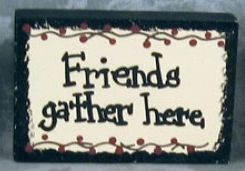 35111FGH  Friends Gather Here wood Block