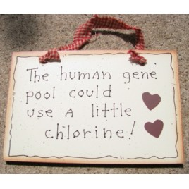 35210-The human gene pool could use a little chlorine Wood sign