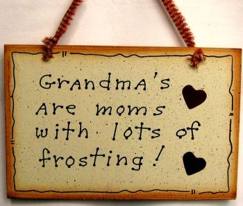 505-35231-Grandmas are  moms with lots of frosting!  wood sign