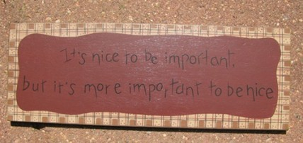 3W9558N - It's nice to be important, but it's more Important to be Nice wood sign