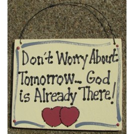 4016 Don't Worry about tomorrow...God is already There! wood sign