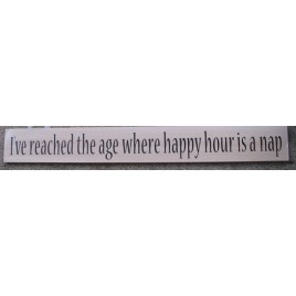 45295HC - I've reached the age where Happy Hour is a nap wood Sign