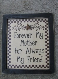 Primitive Wood Sign 45375F - Forever My Mother For Always my Friend