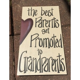 Primitive Wood Sign 505-61811W - The best Parents get Promoted to Grandparents