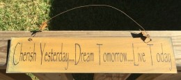505-65333G- Primitive Sign Cherish Yesterday...Dream Tomorrow...Live Today wood Sign