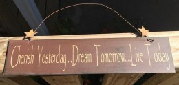 505-65333M- Primitive Sign Cherish Yesterday...Dream Tomorrow...Live Today wood Sign