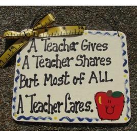 5113AT- A Teacher Gives A Teacher Shares  But most of all a teacher cares wood sign