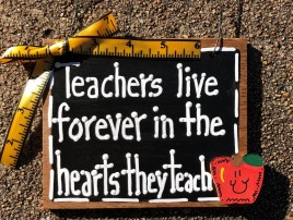 Teacher Gift 5558 Teachers live Forever in the hearts they teach wood sign