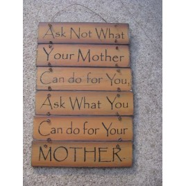 60494M Ask not what your Mother can do for you, ask what can you do for your MOTHER