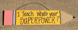 505-72150SP - I Teach What's Your SuperPower? Wood Pencil