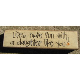 Primitive Wood Block  82237L Life's more fun with a daughter like you