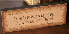8w0018 Friendship isn't a big thing It's a million little things wood block