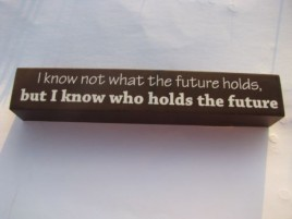 8w1336B-I know not what the future holds but I know who holds the future