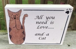 Pet Sign Wood Cat Sign - B109- All you need is love...and a cat