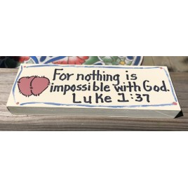 Scripture  Block B4005 - For nothing is impossible with God Luke 1:37