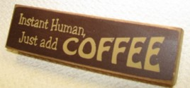 PB06-133R Instant Human - Just add Coffee