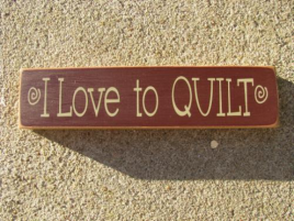 Primitive Wood Sign  T1583 I Love to Quilt