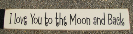 Primitive Country Wood Block T1779 I Love You to the Moon and Back