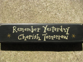 Primitive Country T9904R- Remember Yesterday Cherish Tomorrow Wood Block