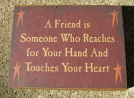 bj104B- A friend is someone who reaches for your hand and touches your heart wood block