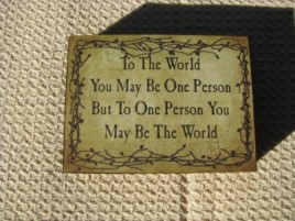 Primitive Wood Block  BJ170B  To the World You may be one person