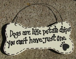 DB16 - Dogs are like Potato Chips You can't have just one Dog Wood Bone