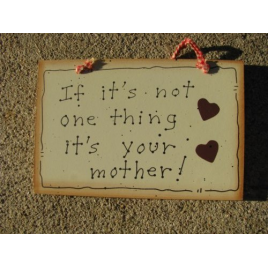 Wood Sign 35213 - If it's not one thing it's your Mother !