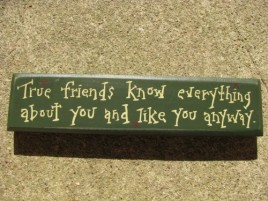 m9902tf- True Friends know everything about you and like you anyway wood block