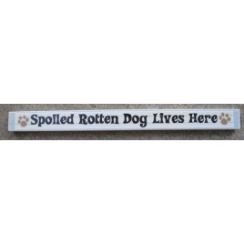 Spoiled Rotten Dog Live Here PS-001 Wood Block
