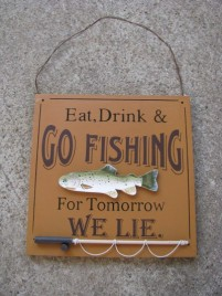 60301E- Eat Drink and Go Fishing For tomorrow we lie wood sign